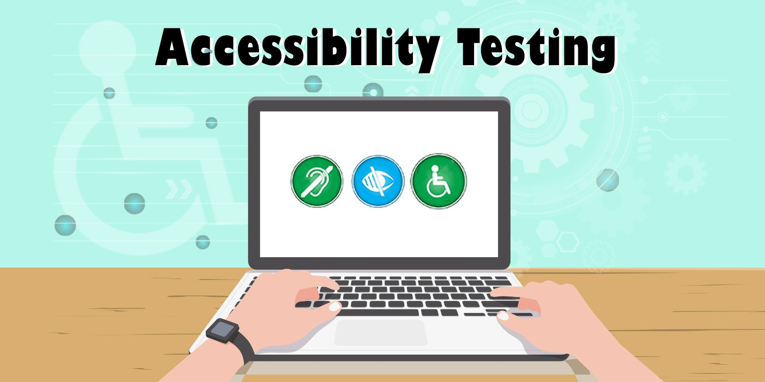 Accessibility Testing: The WHAT, WHY and HOW of it
