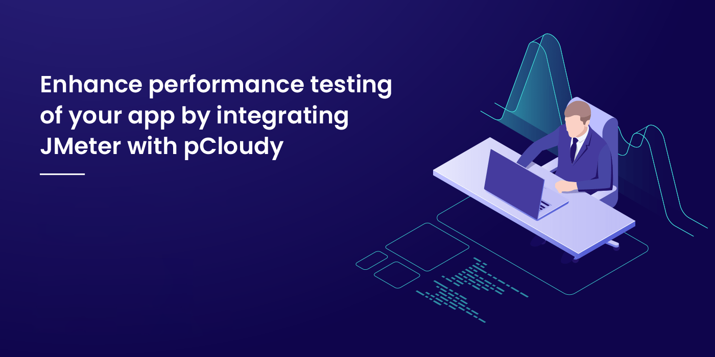 Enhance performance testing of your app by integrating JMeter with pCloudy
